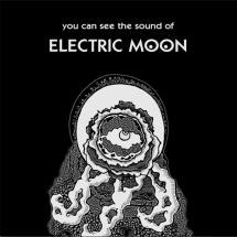 Electric Moon : You Can See The Sound Of