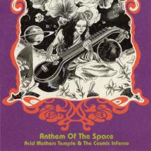 Acid Mothers Temple & The Cosmic Inferno : Anthem Of The Space