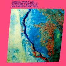 Jon Hassell / Brian Eno : Fourth World Vol. 1 - Possible Musics